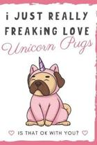 I Just Really Freaking Love Unicorn Pugs. Is That OK With You?