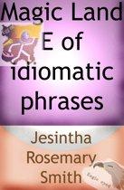 Magic Land E of idiomatic phrases