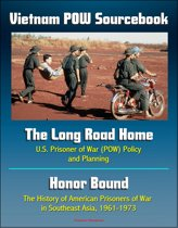 Vietnam POW Sourcebook: The Long Road Home, U.S. Prisoner of War Policy and Planning and Honor Bound, The History of American Prisoners of War in Southeast Asia, 1961-1973