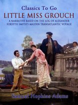 Little Miss Grouch - A Narrative Based on the Log of Alexander Forsyth Smith's Maiden Transatlantic Voyage