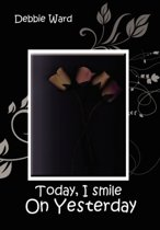 Today, I Smile on Yesterday