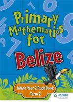 Primary Mathematics for Belize Infant Year 2 Pupil's Book Term 2