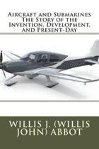 Aircraft and Submarines the Story of the Invention, Development, and Present-Day