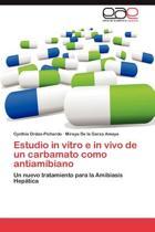 Estudio in Vitro E in Vivo de Un Carbamato Como Antiamibiano