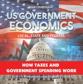 US Government Economics - Local, State and Federal | How Taxes and Government Spending Work | 4th Grade Children's Government Books