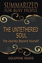 Summary: The Untethered Soul - Summarized for Busy People