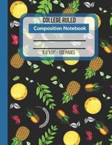 College Ruled Composition Notebook: Journal To Write In. Large Size Lined Notebook Paper. Pineapples And Leaves Pattern Cover.