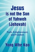 Jesus Is Not the Son of Yahweh (Jehovah)