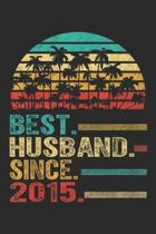 Best. Husband. Since. 2015.: 4th Wedding Anniversary Gift Best Husband Since 2015 Journal/Notebook Blank Lined Ruled 6x9 100 Pages