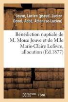 B n diction Nuptiale de M. Mo se Jouve Et de Mlle Marie-Claire Lef vre, Allocution
