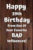 Happy 39th Birthday From One Of Your Favorite Bad Influences!: Favorite Bad Influence 39th Birthday Card Quote Journal / Notebook / Diary / Greetings