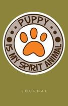 Puppy Is My Spirit Animal Journal