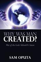 Why Was Man Created? War of the Gods - Yahweh Vs Satan
