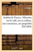 Institut de France. M�moire Sur Le Caf�, Sur Sa Culture, Son Commerce, Ses Propri�t�s Du Caf� Robin