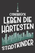 In Osnabr�ck Leben Die H�rtesten Stadtkinder: DIN A5 6x9 I 120 Seiten I Kariert I Notizbuch I Notizheft I Notizblock I Geschenk I Geschenkidee