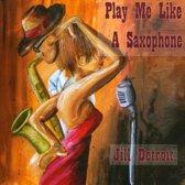 Play Me Like A Saxophone