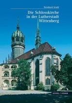 Die Schlosskirche in Der Lutherstadt Wittenberg