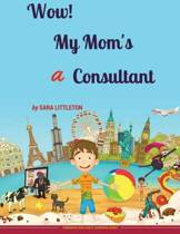 Wow! My Mom's a Consultant