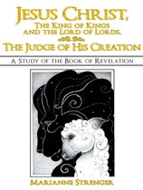Jesus Christ, the King of Kings and the Lord of Lords, the Judge of His Creation