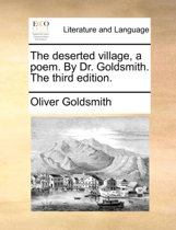 The Deserted Village, a Poem. by Dr. Goldsmith. the Third Edition