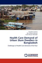 Health Care Demand of Urban Slum Dwellers in Bangladesh