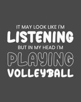 It May Look Like I'm Listening, but in My Head I'm Playing Volleyball: Volleyball Gift for Volleyball Lovers - Funny Black and White Sports Themed Bla