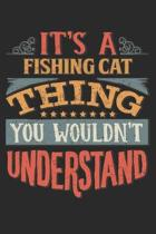 It's A Fishing Cat Thing You Wouldn't Understand: Gift For Fishing Cat Lover 6x9 Planner Journal