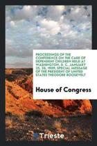 Proceedings of the Conference on the Care of Dependent Children Held at ...