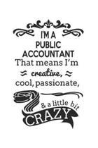 I'm A Public Accountant That Means I'm Creative, Cool, Passionate & A Little Bit Crazy