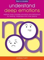 Understand Deep Emotions - The Mood Cards: Explore More Complex Emotions and Behaviours for Healing, Happiness and Inner Peace