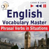 English Vocabulary Master: Phrasal Verbs in situations (Proficiency Level: Intermediate / Advanced B2-C1 – Listen & Learn)