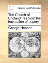 The Church of England Free from the Imputation of Popery