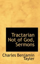 Tractarian Not of God, Sermons