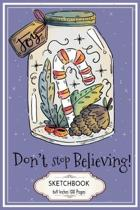 Don't Stop Believing: Christmas Jar Sketchbook 6x9 Inches 100 Pages for Drawing, Doodling or Sketching Lovely Xmas Gift Idea All is Calm All