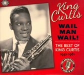 Wail Man Wail: The Best of King Curtis 1952-1961
