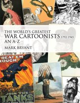The World's Greatest War Cartoonists, 1792-1945