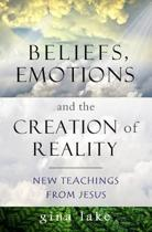 Beliefs, Emotions, and the Creation of Reality