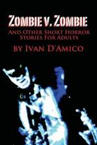 Zombie V. Zombie and Other Short Horror Stories for Adults