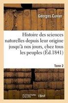 Histoire Des Sciences Naturelles Depuis Leur Origine Jusqu'� Nos Jours, Chez Tous Les Peuples Tome 2