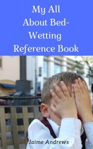 My All About Bed-Wetting Reference Book