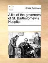A List of the Governors of St. Bartholomew's Hospital.