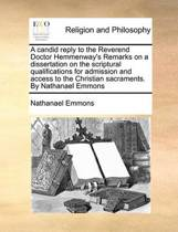 A Candid Reply to the Reverend Doctor Hemmenway's Remarks on a Dissertation on the Scriptural Qualifications for Admission and Access to the Christian Sacraments. by Nathanael Emmons