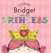 Today Bridget Will Be a Princess