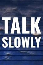 Talk Slowly