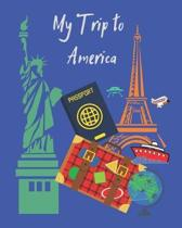 My Trip to America: A travel planner, logbook and journal with lots of different layouts to help keep your trip organized and create a gre