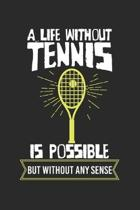 A life without tennis is possible - but without any sense!: Calendar, weekly planner, diary, notebook, book 105 pages in softcover. One week on one do