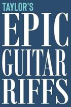 Taylor's Epic Guitar Riffs: 150 Page Personalized Notebook for Taylor with Tab Sheet Paper for Guitarists. Book format: 6 x 9 in