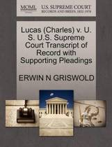 Lucas (Charles) V. U. S. U.S. Supreme Court Transcript of Record with Supporting Pleadings