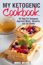 My Ketogenic Cookbook: 40 High-Fat Ketogenic Approved Meals, Desserts, and Fat Bombs
