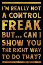 I'm Really Not a Control Freak But ... Can I Show You the Right Way to Do That? Notebook Gold